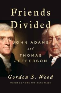 <em>Friends Divided: John Adams and Thomas Jefferson</em> by Gordon S. Wood