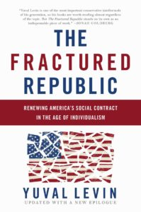 The Fractured Republic: Renewing America's Social Contract in the Age of Individualism by Yuval Levin